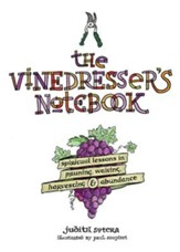 The Vinedresser's Notebook: Spiritual Lessons in Pruning, Waiting, Harvesting and Abundance - eBook