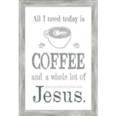 All I Need Today is Coffee and Jesus Framed Art
