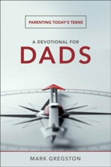 A Devotional for Dads: Parenting Today's Teens