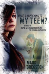 What's Happening to My Teen?: Stories of Hope and Encouragement for Struggling Teens