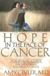 Hope in the Face of Cancer: A Survival Guide for the Journey You Did Not Choose - eBook
