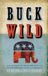 Buck Wild: How Republicans Broke the Bank and Became the Party of Big Government - eBook