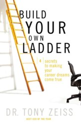Build Your Own Ladder: 4 Secrets to Making Your Career Dreams Come True - eBook