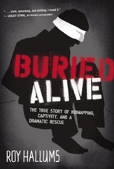 Buried Alive: The True Story of Kidnapping, Captivity, and a Dramatic Rescue (NelsonFree) - eBook