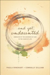 And Yet, Undaunted: Embraced by the Goodness of God in the Chaos of Life
