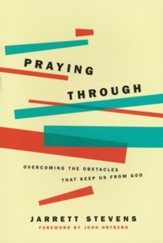 Praying Through: Overcoming the Obstacles That Keep Us from God