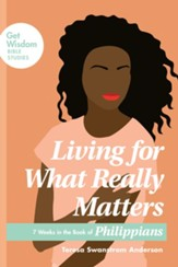 Living for What Really Matters: 7  Weeks in the Book of Philippians