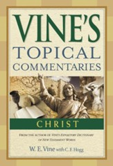 Vine's Topical Commentary: Christ