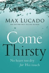 Come Thirsty: No Heart Too Dry for His Touch - eBook