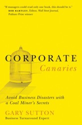 Corporate Canaries: Avoid Business Disasters with a Coal Miner's Secrets - eBook