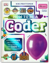 How to Be a Coder: Learn to Think Like a Coder with Fun Crafts, Then Code for Real in Scratch Online