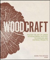 Woodcraft: Master the Art of Green Woodworking with Key Techniques and Inspiring Projects