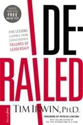 Derailed: Five Lessons Learned from Catastrophic Failures of Leadership (NelsonFree) - eBook
