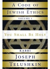 A Code of Jewish Ethics-Volume 1: You Shall Be Holy