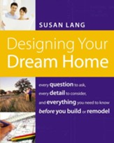 Designing Your Dream Home: Every Question to Ask, Every Detail to Consider, and Everything to Know Before You Build or Remodel - eBook