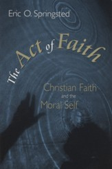 The Act of Faith: Christian Faith and the Moral Self