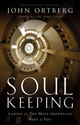 Soul Keeping: Caring For the Most Important Part of You - eBook