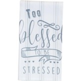Too Blessed To Be Stressed Tea Towel