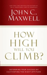 How High Will You Climb?: Determine Your Success by Cultivating the Right Attitude - eBook
