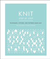 Knit Step by Step: Techniques, Stitches, and Patterns Made Easy