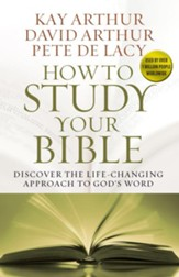 How to Study Your Bible: Discover the Life-Changing Approach to God's Word - eBook
