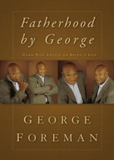 Fatherhood By George: Hard-Won Advice on Being a Dad - eBook