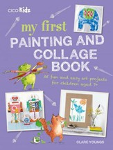 My First Painting and Collage Book: 35 Fun and Easy Art Projects for Children Aged 7+