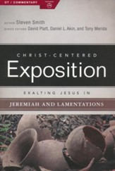 Christ-Centered Exposition Commentary: Exalting Jesus in Jeremiah, Lamentations
