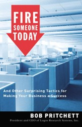 Fire Someone Today: And Other Surprising Tactics for Making Your Business a Success - eBook