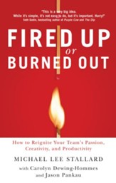 Fired Up or Burned Out: How to Reignite Your Team's Passion, Creativity, and Productivity - eBook