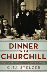 Dinner with Churchill: Policy-Making at the Dinner Table - eBook