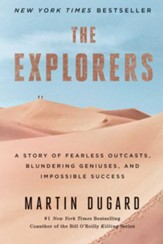 The Explorers: A Story of Fearless Outcasts, Blundering Geniuses, and Impossible Success - eBook