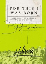 For This I Was Born: Aligning Your Vision to God's Cause - eBook