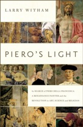Piero's Light: In Search of Piero della Francesca: A Renaissance Painter and the Revolution in Art, Science and Religion - eBook