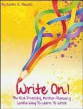 Write On! The Kid-Friendly, Mother-Pleasing Gentle Way To Learn To Write (2nd Edition)