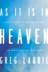 As It Is in Heaven: How Eternity Brings Focus to What Really Matters - eBook