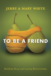 To Be a Friend: Building Deep and Lasting Relationships - eBook
