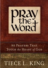 Pray the Word: 90 Prayers That Touch the Heart of God - eBook
