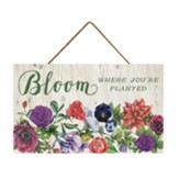 Bloom Where You're Planted Hanging Sign