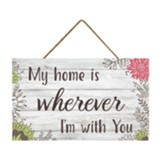 My Home is Wherever I'm With You Hanging Sign