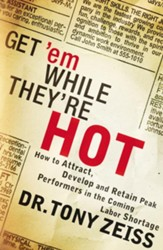 Get 'em While They're Hot: How to Attract, Develop, and Retain Peak Performers in the Coming Labor Shortage - eBook