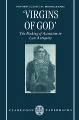 Virgins of God: The Making of Asceticism in Late Antiquity