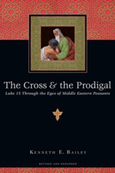 The Cross & the Prodigal: Luke 15 Through the Eyes of Middle Eastern Peasants / Revised - eBook