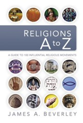 Religions A to Z: A Guide to 100 Religions, Cults, and Sects