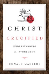 Christ Crucified: Understanding the Atonement - eBook