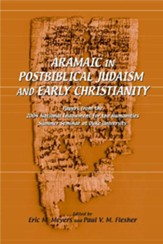 Aramaic in Postbiblical Judaism and Early Christianity: Papers from the 2004 Summer Seminar at Duke University