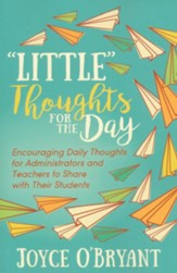 little Thoughts for the Day: A Book of Encouraging Daily Thoughts for Administrators and Teachers to Share with Their Students
