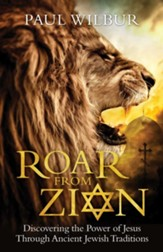 Roar from Zion: Discovering the Power of Jesus Through Ancient Jewish Traditions