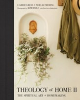 Theology of Home II: The Spiritual Art of Homemaking