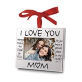 I Love You Mom Frame Ornament